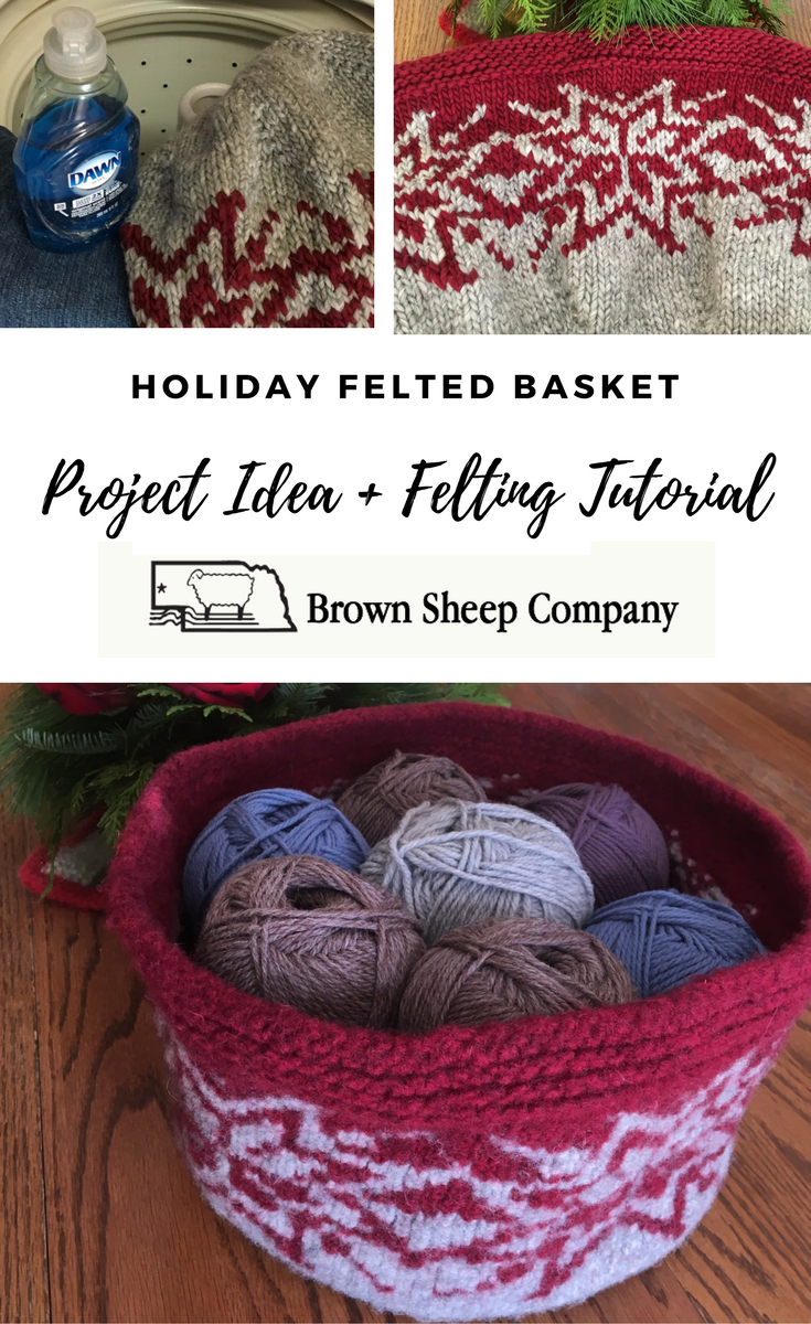 Holiday Felted Basket: Project Idea & Felting Tutorial from Brown Sheep Yrn Company